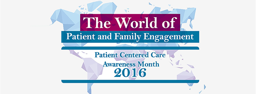 2016 Patient-Centered Care Awareness Month to Celebrate the World of Patient and Family Engagement